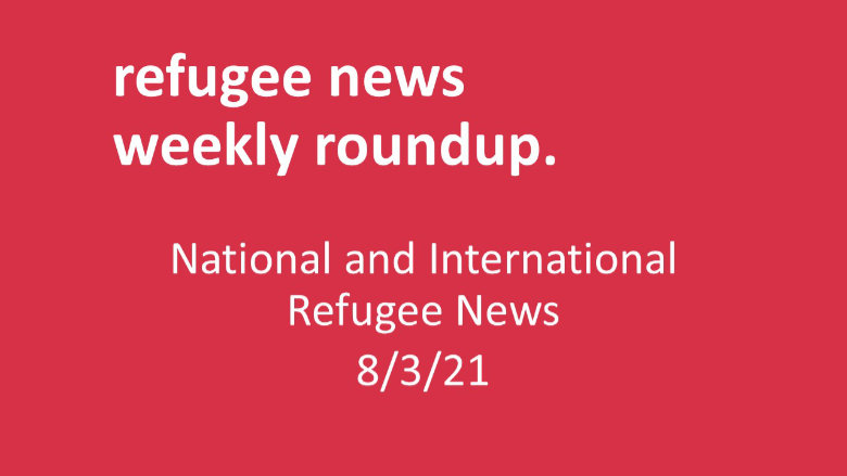 Weekly Roundup of Refugee News wb 8.3.21