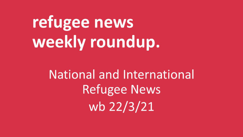 Weekly Roundup of Refugee News wb 22.3.21