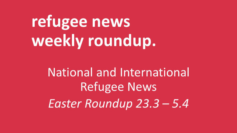 Easter Roundup of Refugee News