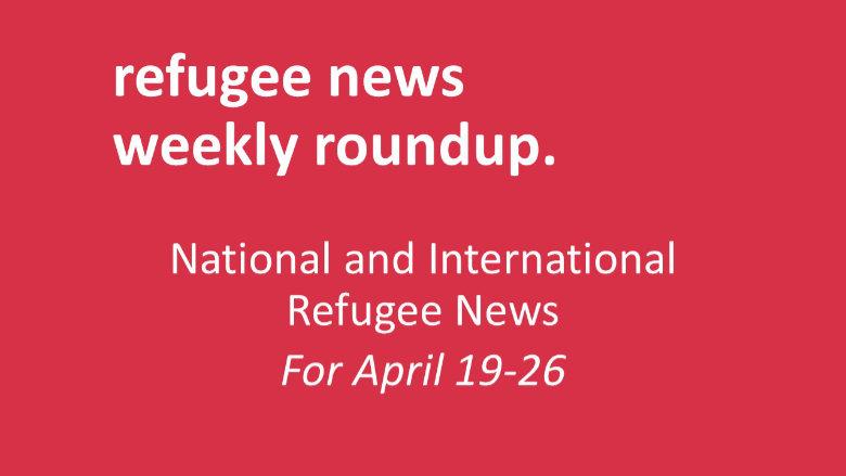 Roundup of Refugee News (April 19-26)