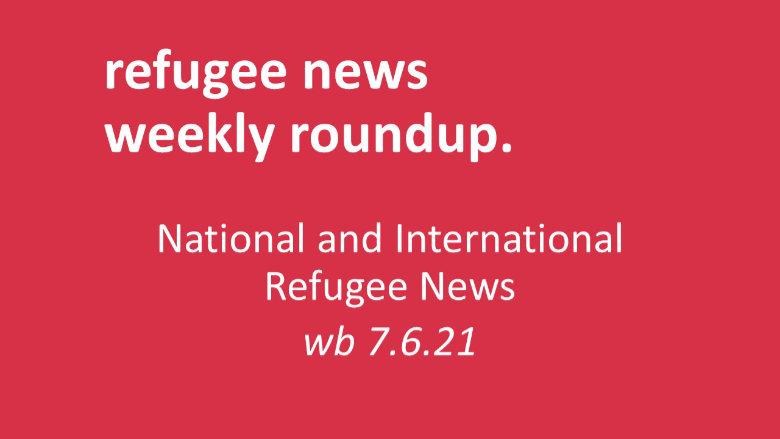 Roundup of Refugee News (7.6.21)