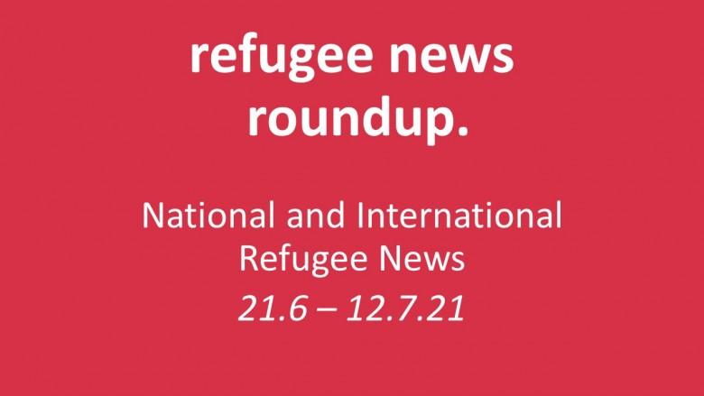Roundup of Refugee News.(21.6 - 12.7.21)