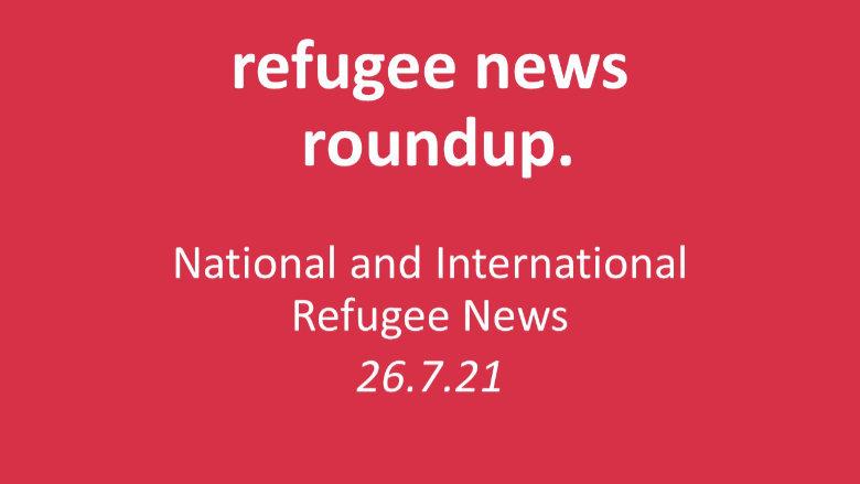 Roundup of Refugee News (26.7.21)