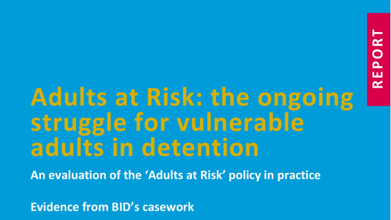 Adults at Risk: the ongoing struggle for vulnerable adults in detention