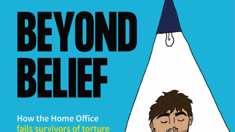 Beyond Belief: How the Home Office fails survivors of torture at the asylum interview