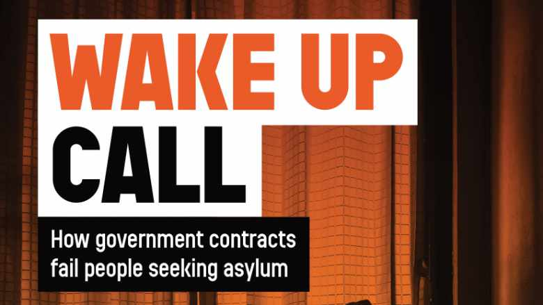Wake Up Call: How Government Contracts fail People seeking Asylum