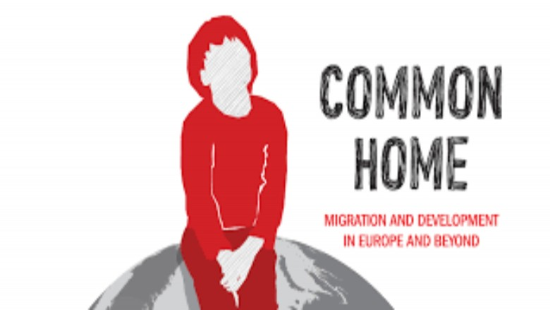 Common Home: Migration and Development in Europe and Beyond